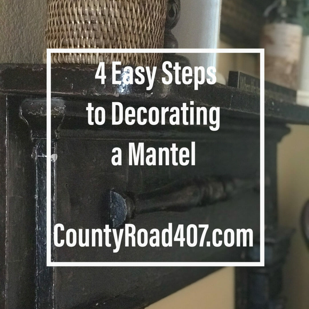 County Road 407 - Easy Steps to Decorating a Mantel