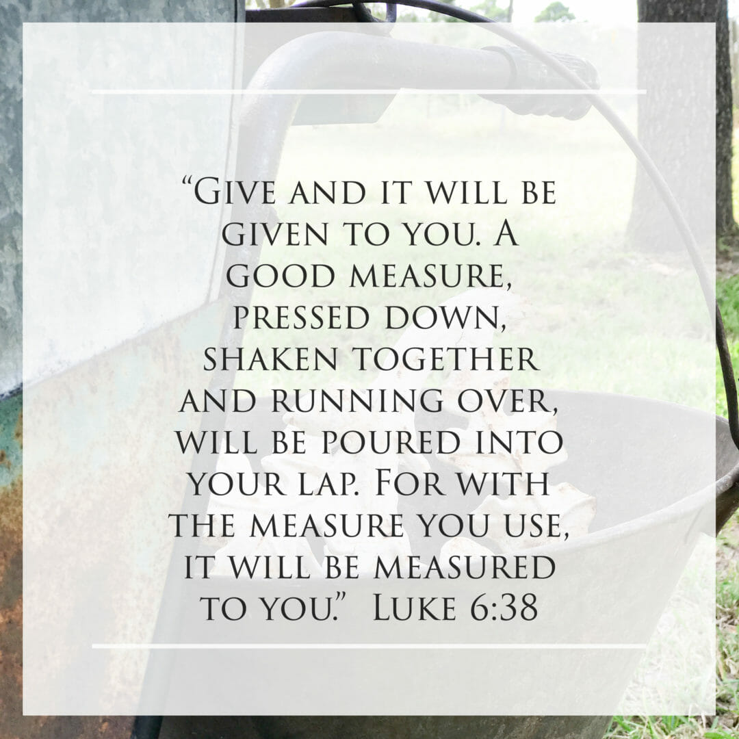 Luke 6:38 - A Bible verse for serving others found on blog CountyRoad407.com